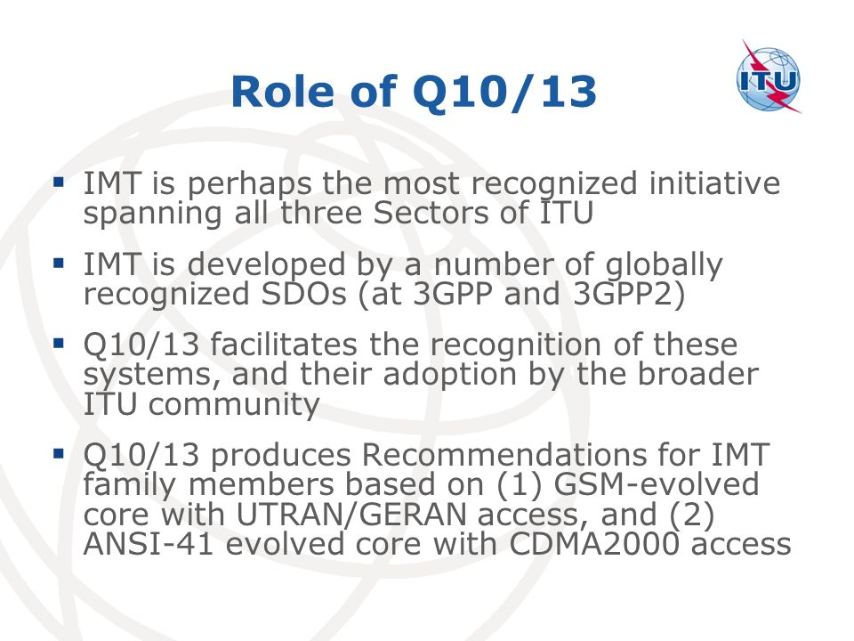 Role of Q10/13 IMT is perhaps the most recognized initiative spanning all three Sectors of ITU.