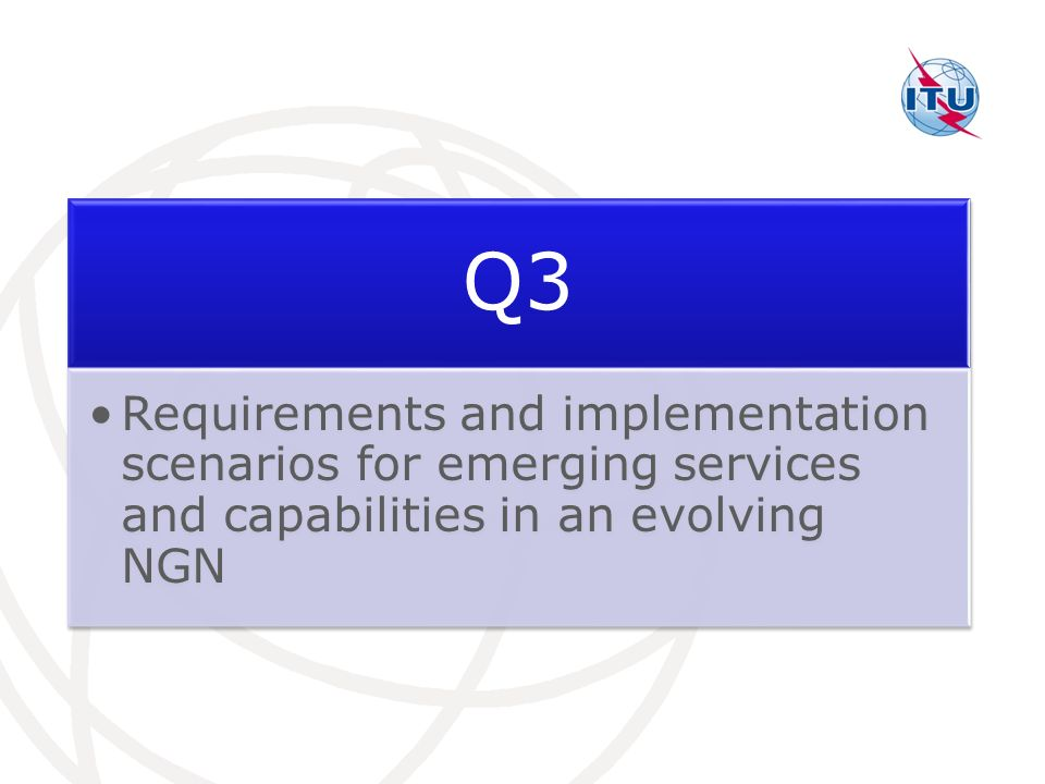 Q3 Requirements and implementation scenarios for emerging services and capabilities in an evolving NGN.