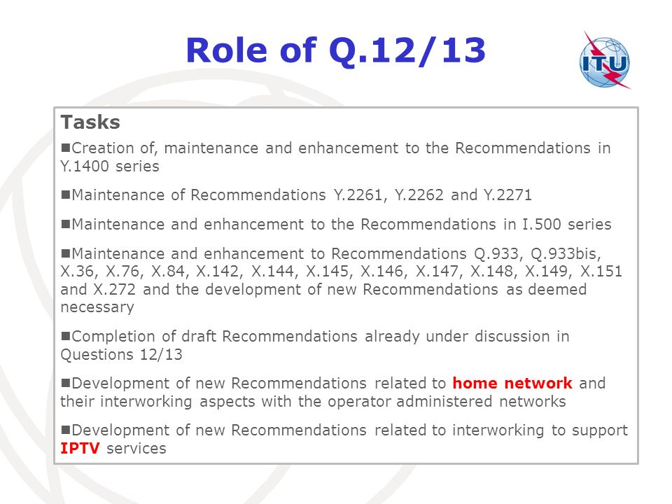 Role of Q.12/13 Tasks. Creation of, maintenance and enhancement to the Recommendations in Y.1400 series.