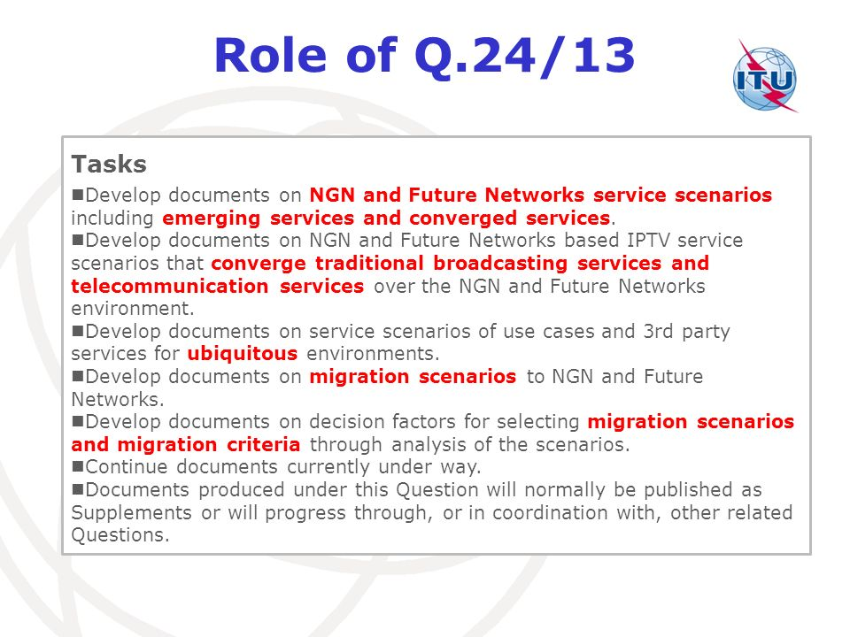 Role of Q.24/13 Tasks. Develop documents on NGN and Future Networks service scenarios including emerging services and converged services.