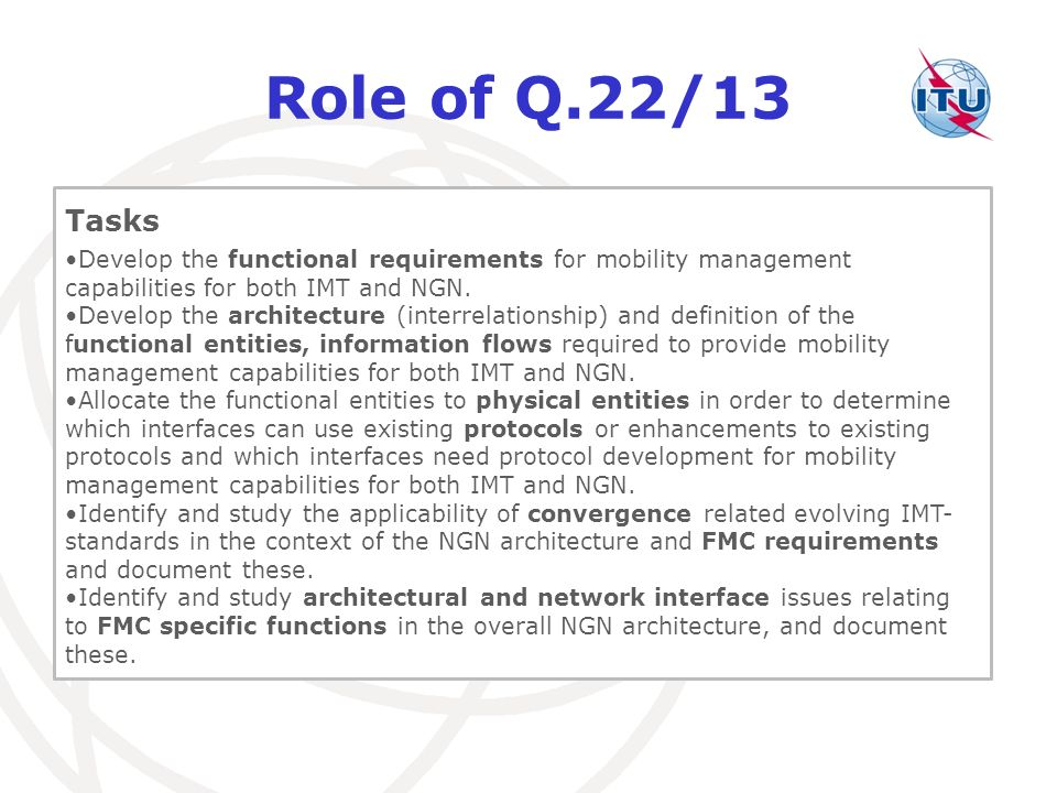 Role of Q.22/13 Tasks. Develop the functional requirements for mobility management capabilities for both IMT and NGN.