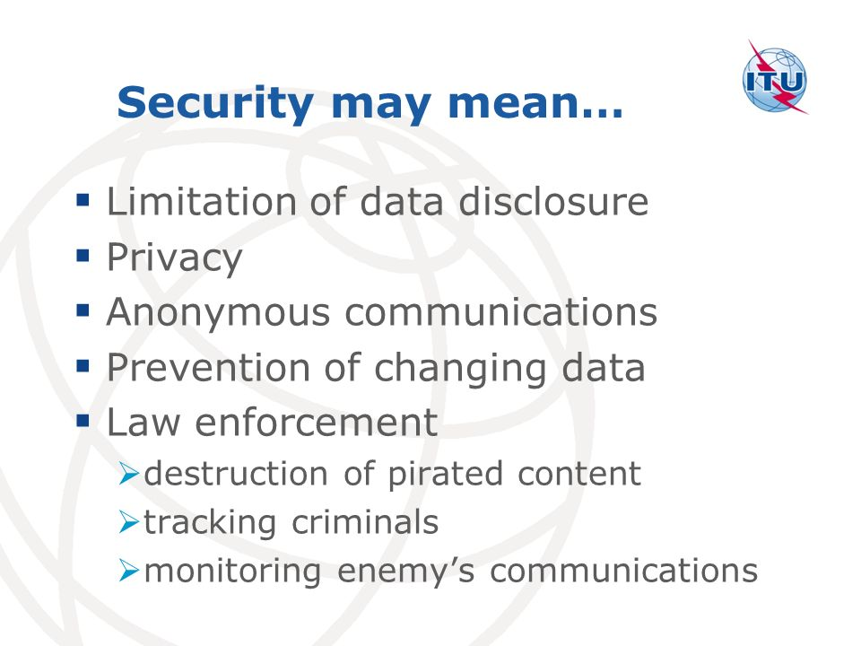 Security may mean… Limitation of data disclosure Privacy