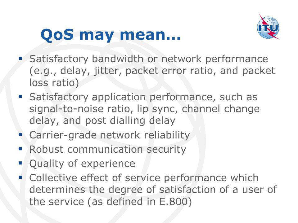 QoS may mean… Satisfactory bandwidth or network performance (e.g., delay, jitter, packet error ratio, and packet loss ratio)