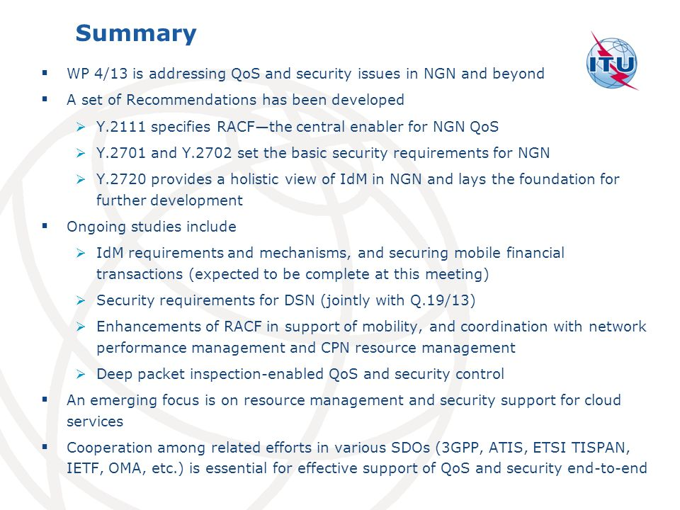 Summary WP 4/13 is addressing QoS and security issues in NGN and beyond. A set of Recommendations has been developed.