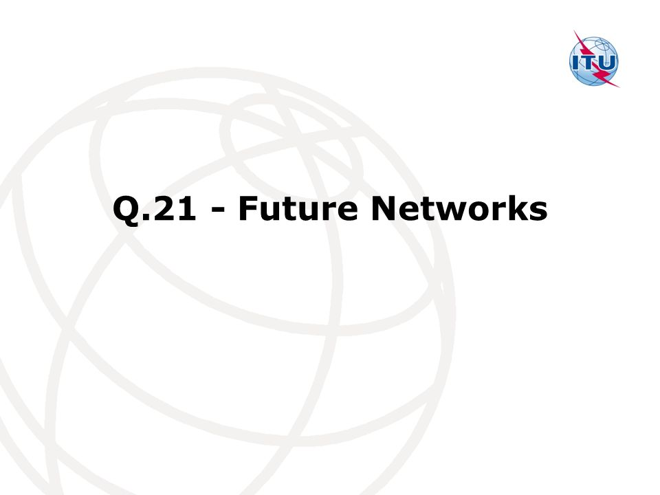 Q.21 - Future Networks