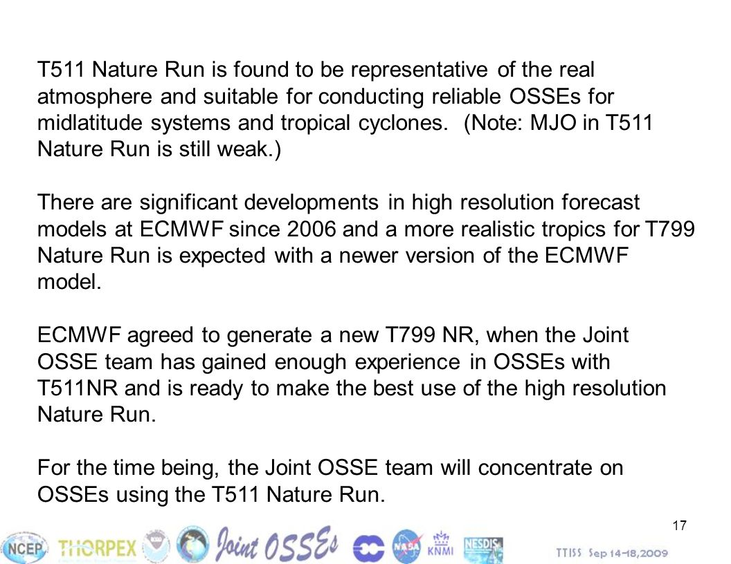 T511 Nature Run is found to be representative of the real atmosphere and suitable for conducting reliable OSSEs for midlatitude systems and tropical cyclones. (Note: MJO in T511 Nature Run is still weak.)