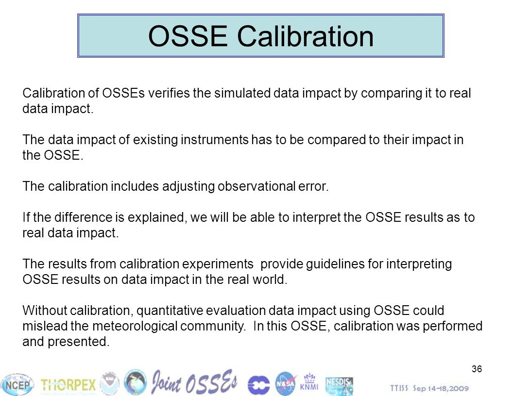 OSSE Calibration Calibration of OSSEs verifies the simulated data impact by comparing it to real data impact.