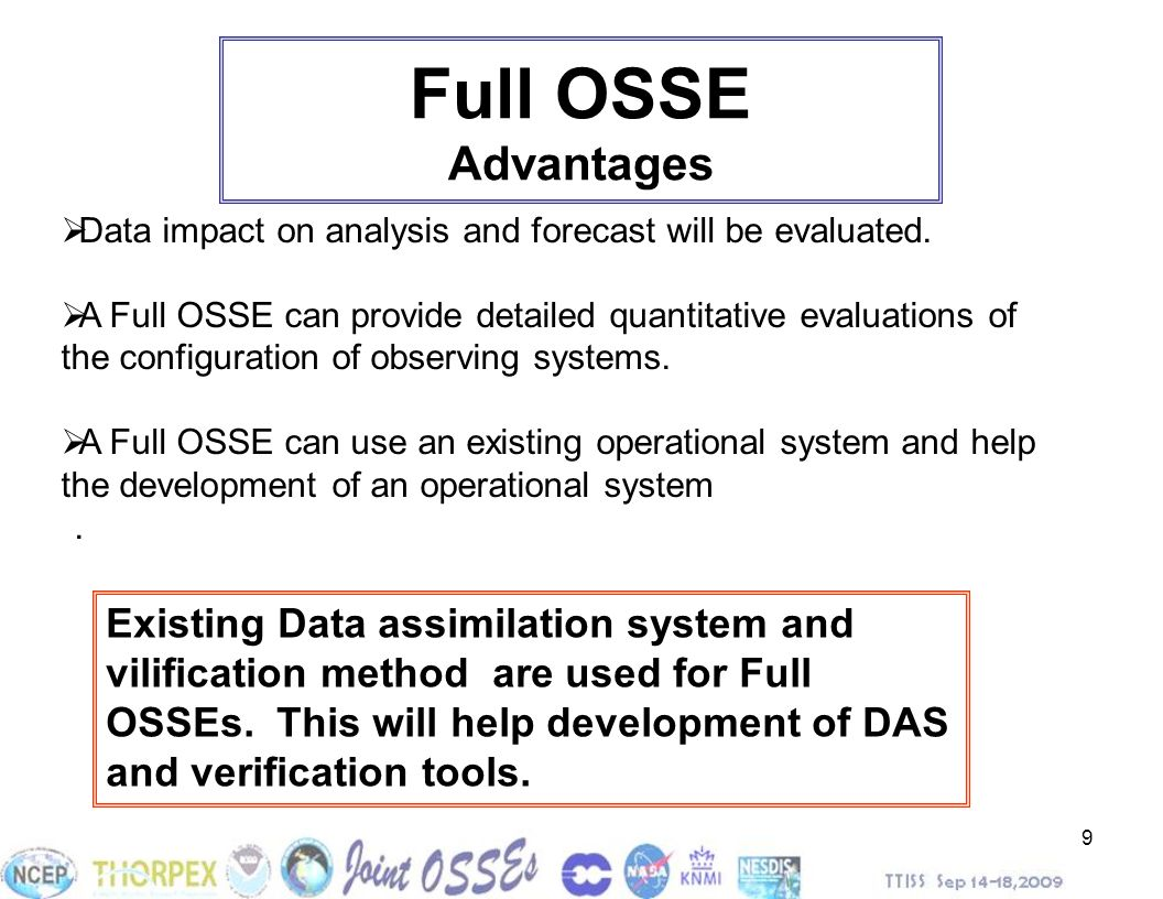 Full OSSE Advantages Data impact on analysis and forecast will be evaluated.