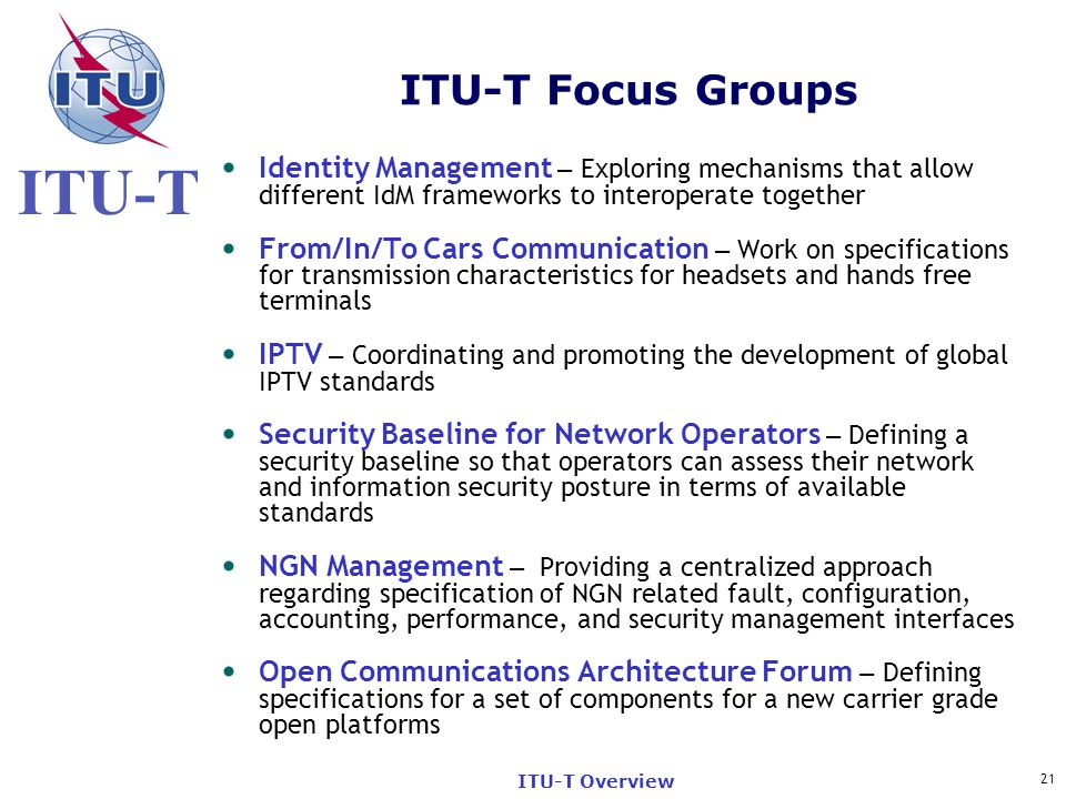 ITU-T Focus Groups Identity Management – Exploring mechanisms that allow different IdM frameworks to interoperate together.