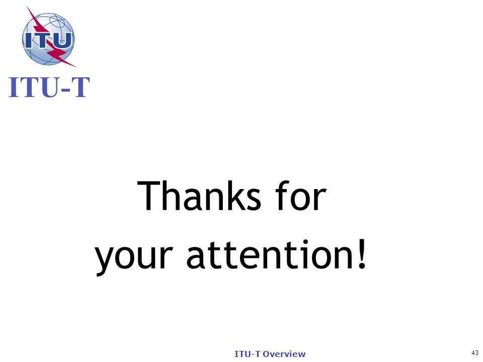 Thanks for your attention! ITU-T Overview