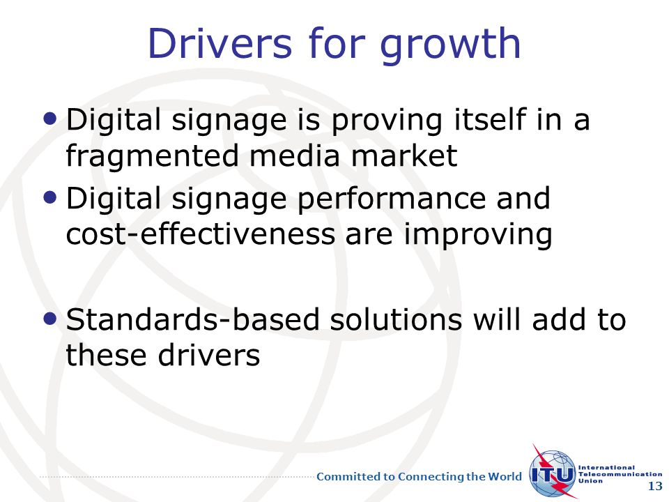 Drivers for growth Digital signage is proving itself in a fragmented media market. Digital signage performance and cost-effectiveness are improving.