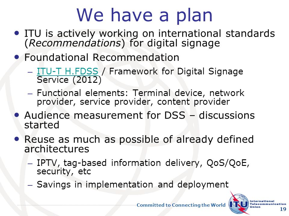 We have a plan ITU is actively working on international standards (Recommendations) for digital signage.