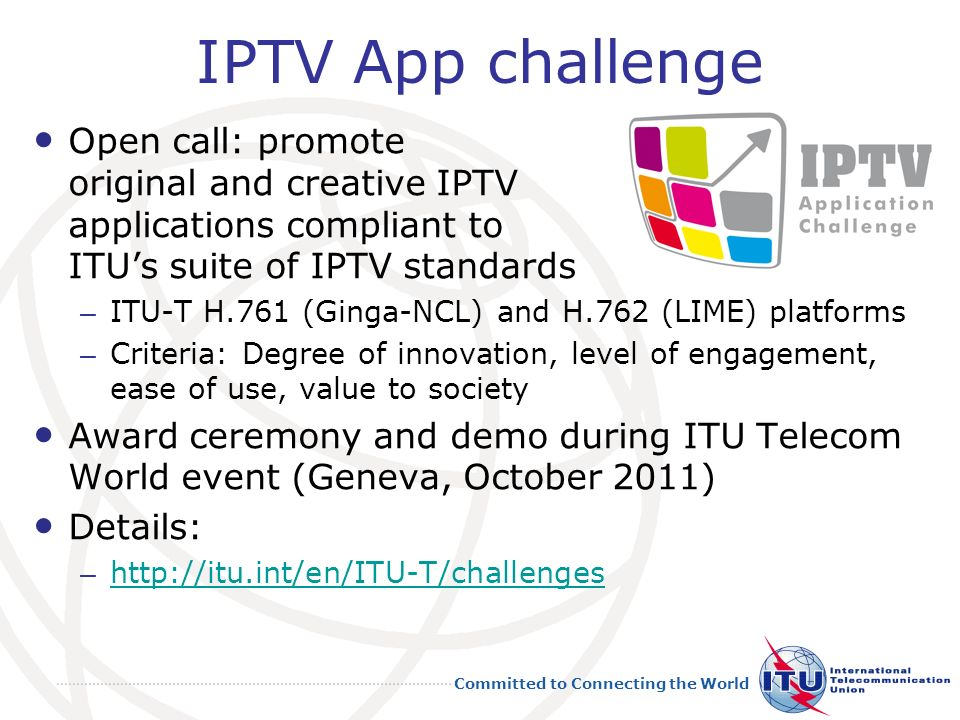 IPTV App challenge Open call: promote original and creative IPTV applications compliant to ITU's suite of IPTV standards.