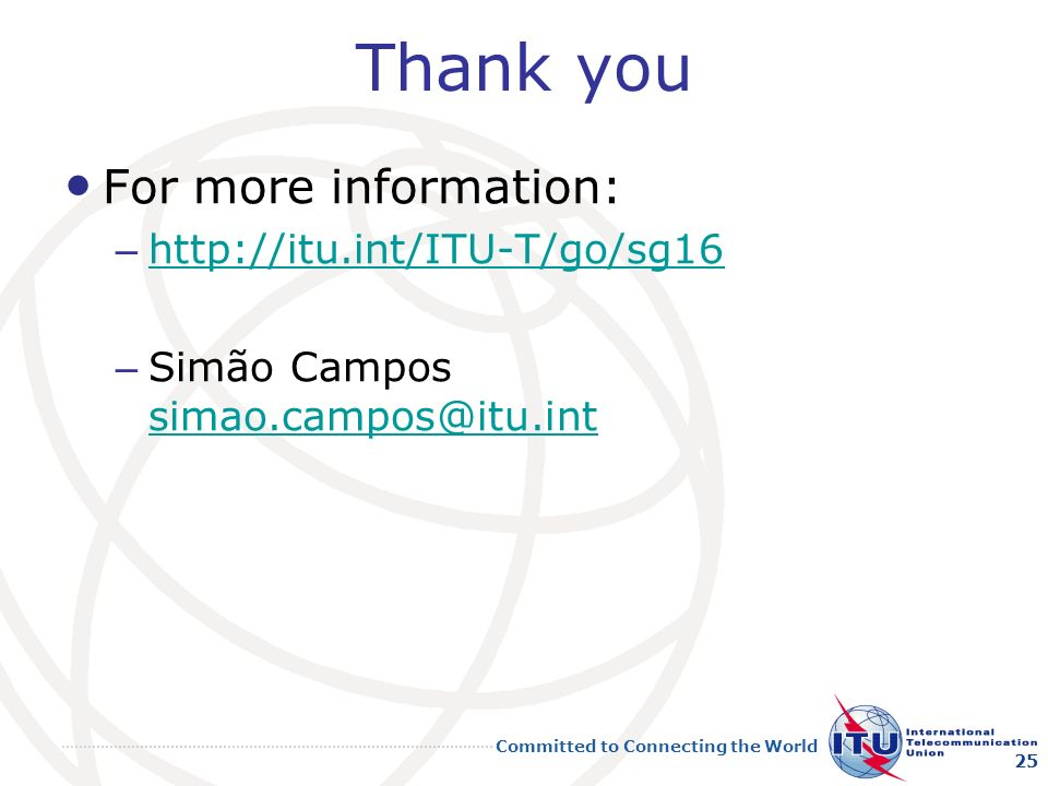 Thank you For more information: http://itu.int/ITU-T/go/sg16