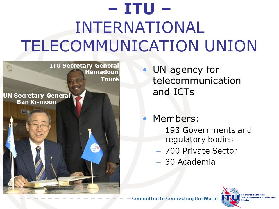 – ITU – INTERNATIONAL TELECOMMUNICATION UNION