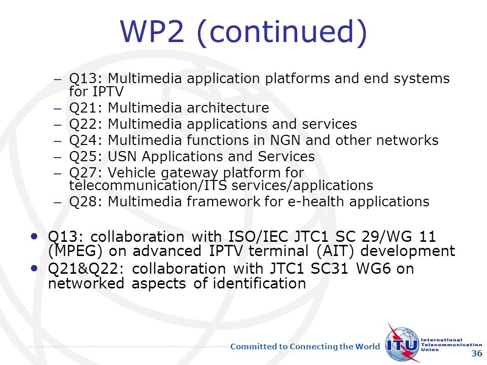 WP2 (continued) Q13: Multimedia application platforms and end systems for IPTV. Q21: Multimedia architecture.