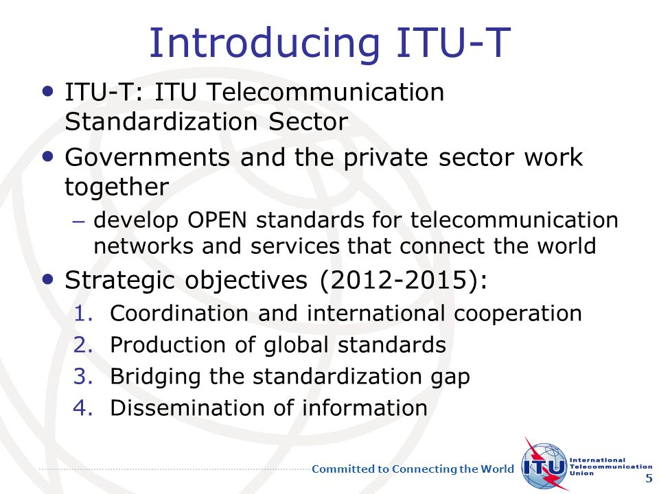 Introducing ITU-T ITU-T: ITU Telecommunication Standardization Sector