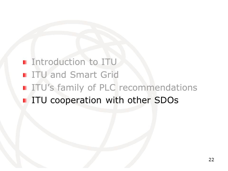 Introduction to ITU ITU and Smart Grid. ITU's family of PLC recommendations.