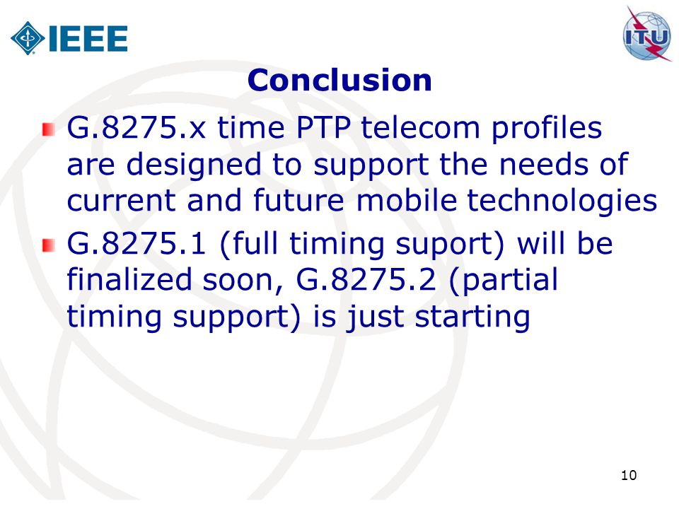 Conclusion G.8275.x time PTP telecom profiles are designed to support the needs of current and future mobile technologies.