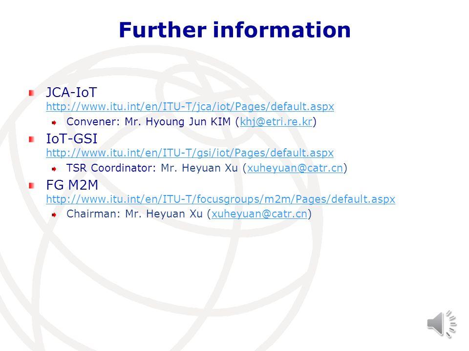 Further information JCA-IoT http://www.itu.int/en/ITU-T/jca/iot/Pages/default.aspx. Convener: Mr. Hyoung Jun KIM (khj@etri.re.kr)