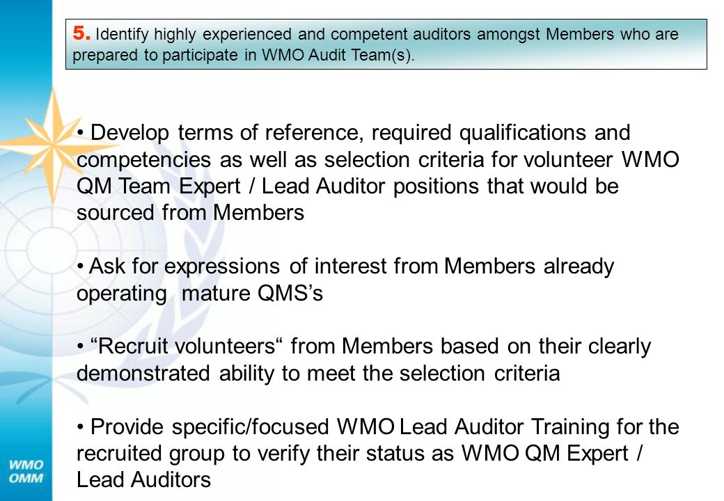 5. Identify highly experienced and competent auditors amongst Members who are prepared to participate in WMO Audit Team(s).