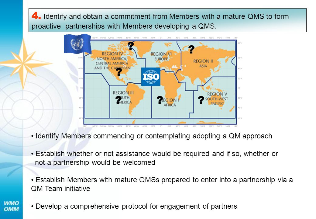4. Identify and obtain a commitment from Members with a mature QMS to form proactive partnerships with Members developing a QMS.