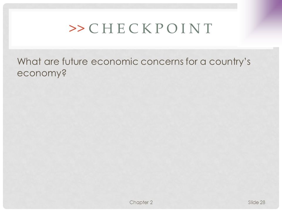 >> C H E C K P O I N T What are future economic concerns for a country's economy Chapter 2