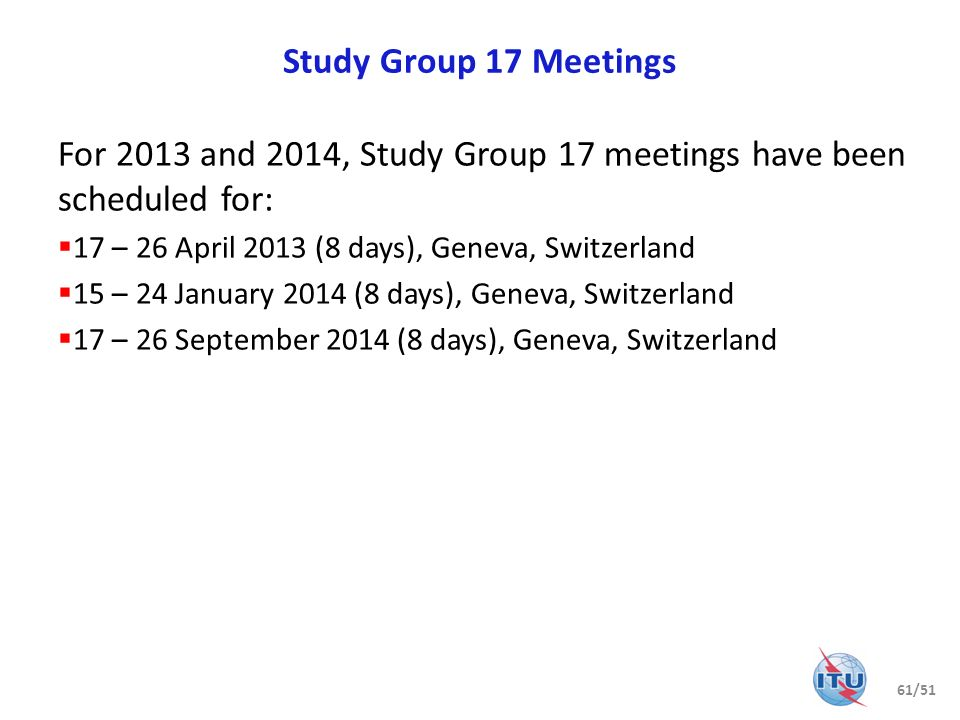 For 2013 and 2014, Study Group 17 meetings have been scheduled for: