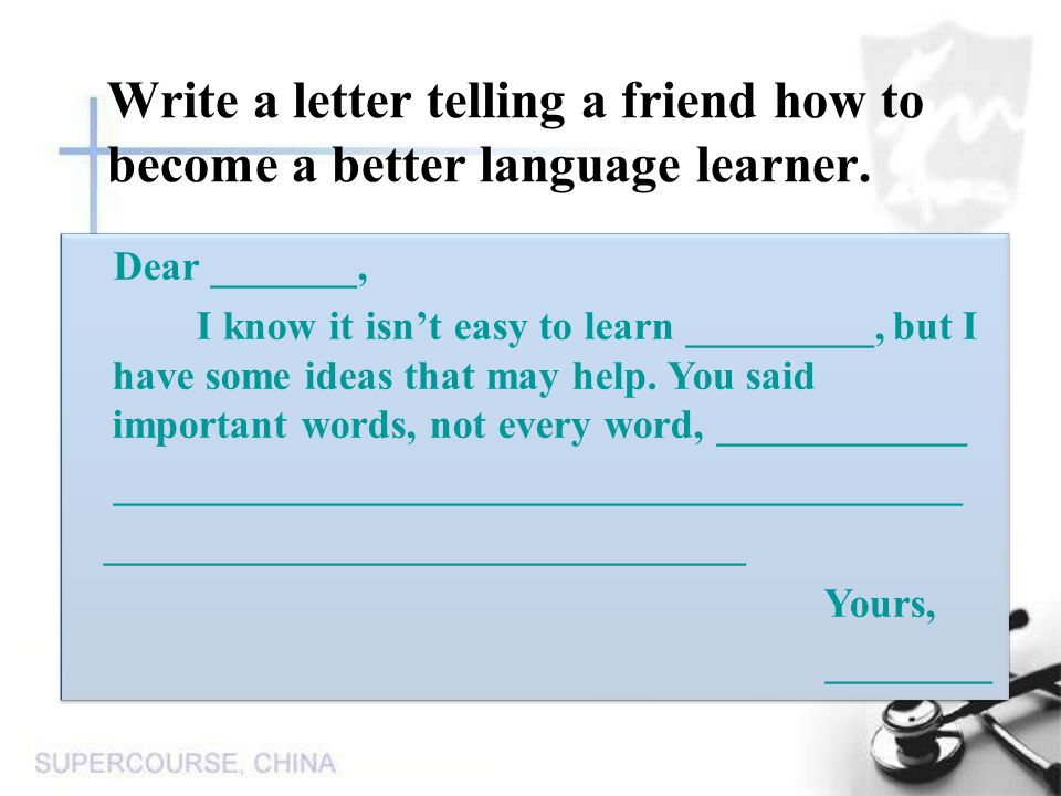 Write a letter telling a friend how to become a better language learner.