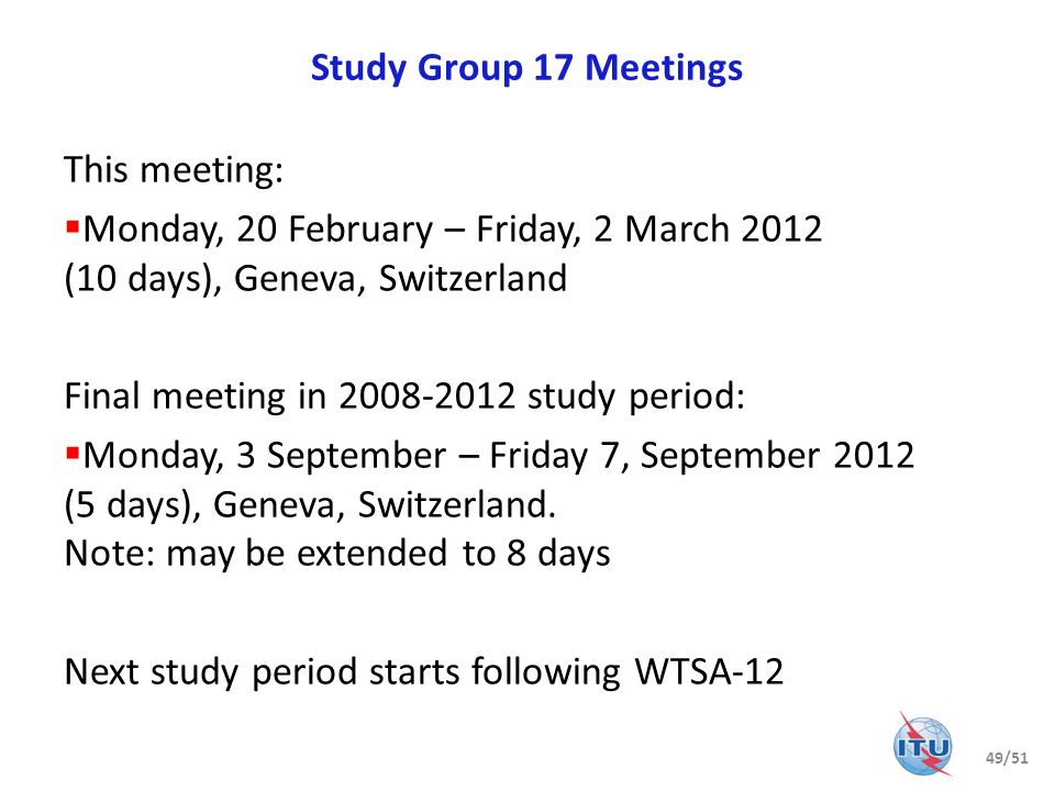 Study Group 17 Meetings This meeting: Monday, 20 February – Friday, 2 March 2012 (10 days), Geneva, Switzerland.