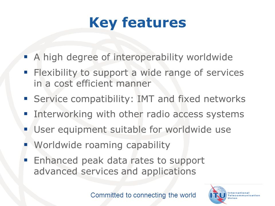 Key features A high degree of interoperability worldwide