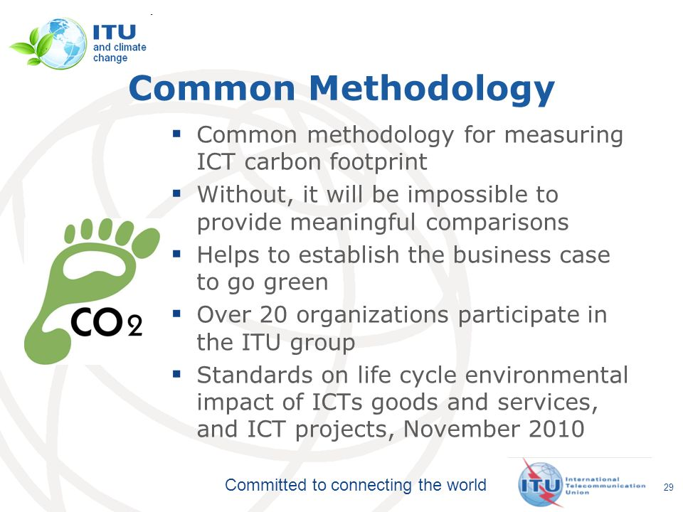 Common Methodology Common methodology for measuring ICT carbon footprint. Without, it will be impossible to provide meaningful comparisons.