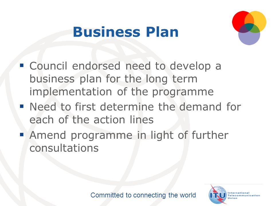 Business Plan Council endorsed need to develop a business plan for the long term implementation of the programme.