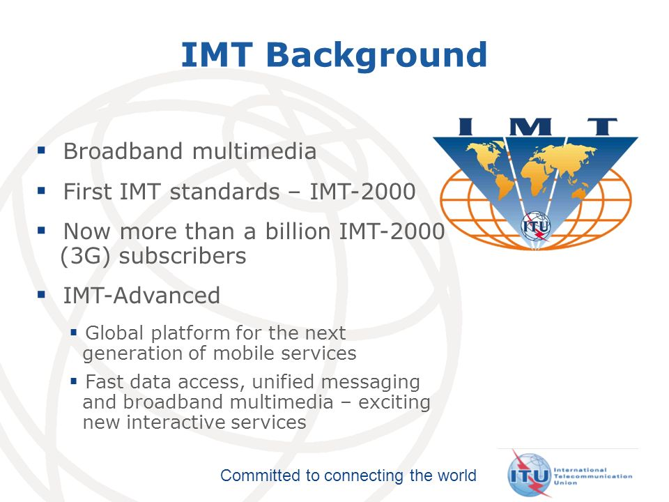 IMT Background Broadband multimedia First IMT standards – IMT-2000