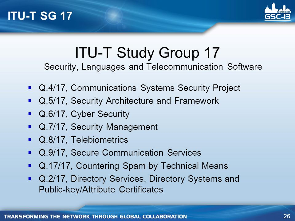 ITU-T SG 17 ITU-T Study Group 17 Security, Languages and Telecommunication Software. Q.4/17, Communications Systems Security Project.