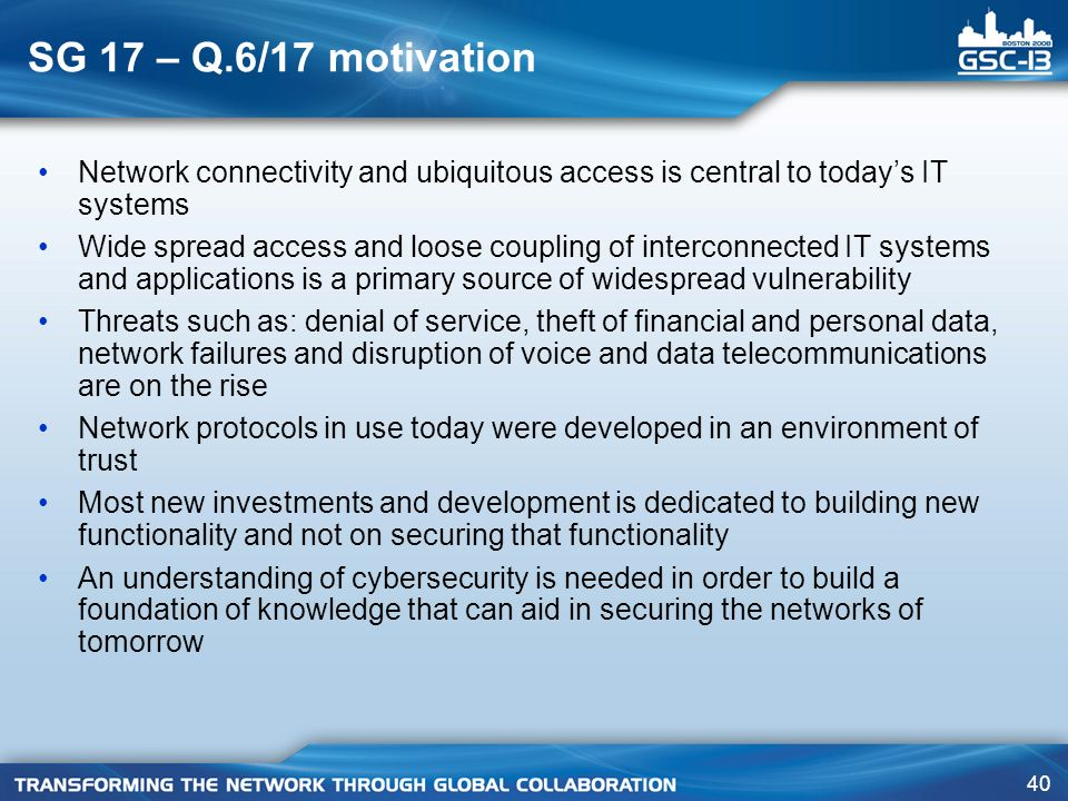 SG 17 – Q.6/17 motivation Network connectivity and ubiquitous access is central to today's IT systems.