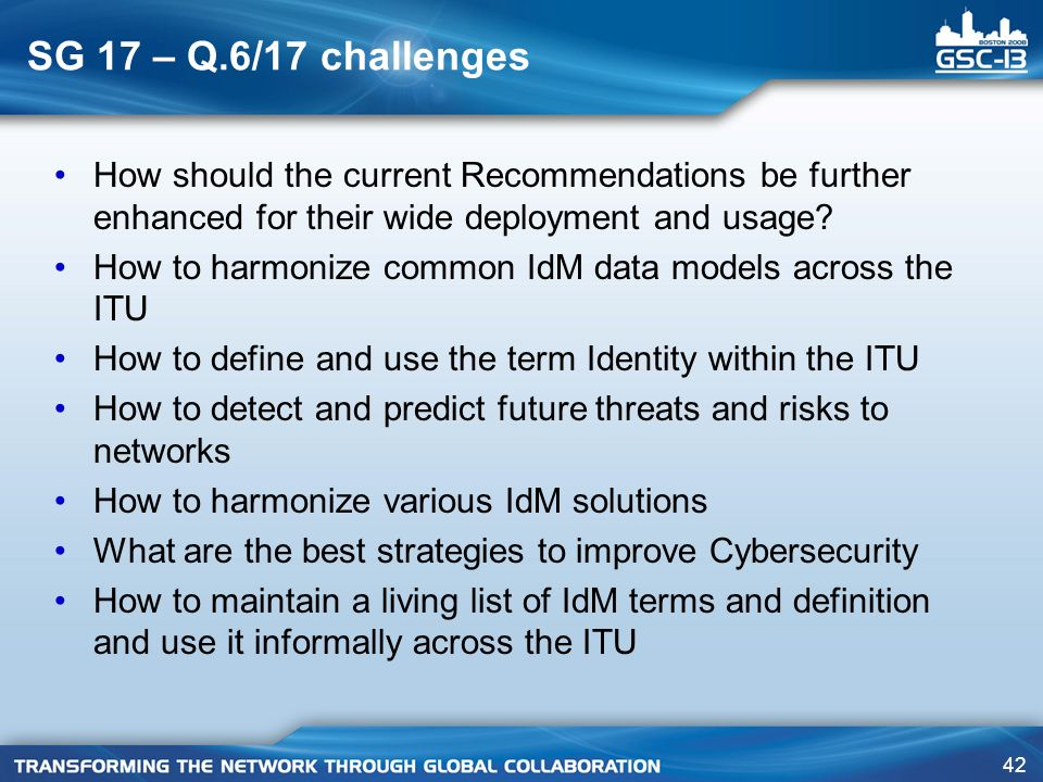 SG 17 – Q.6/17 challenges How should the current Recommendations be further enhanced for their wide deployment and usage