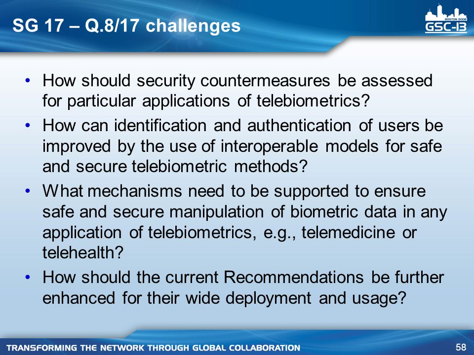 SG 17 – Q.8/17 challenges How should security countermeasures be assessed for particular applications of telebiometrics