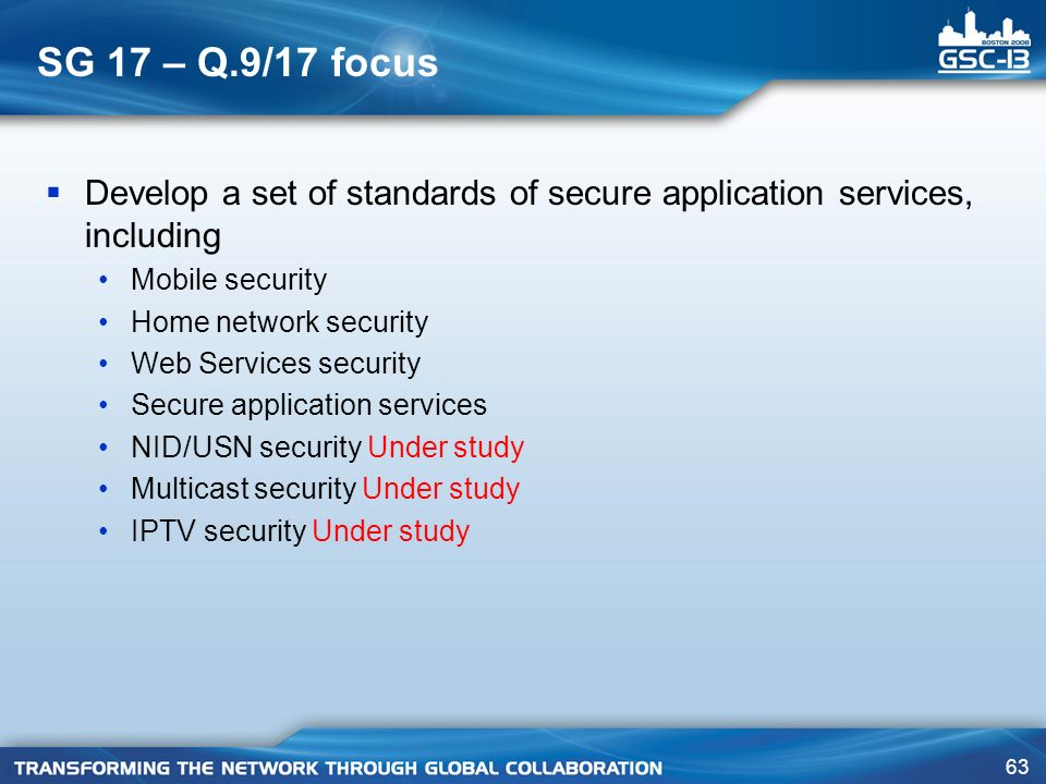SG 17 – Q.9/17 focus Develop a set of standards of secure application services, including. Mobile security.