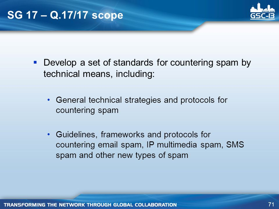 SG 17 – Q.17/17 scope Develop a set of standards for countering spam by technical means, including: