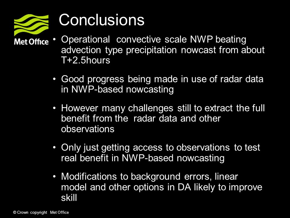 Conclusions Operational convective scale NWP beating advection type precipitation nowcast from about T+2.5hours.