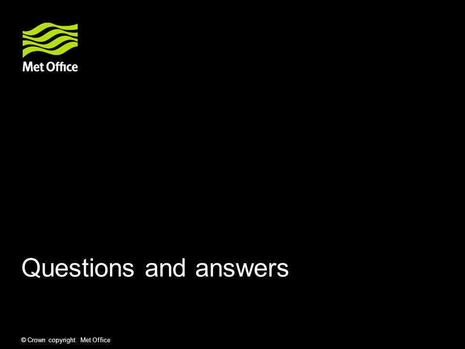 Questions and answers © Crown copyright Met Office 20