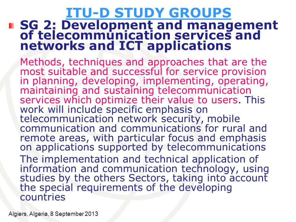 ITU-D STUDY GROUPS SG 2: Development and management of telecommunication services and networks and ICT applications.