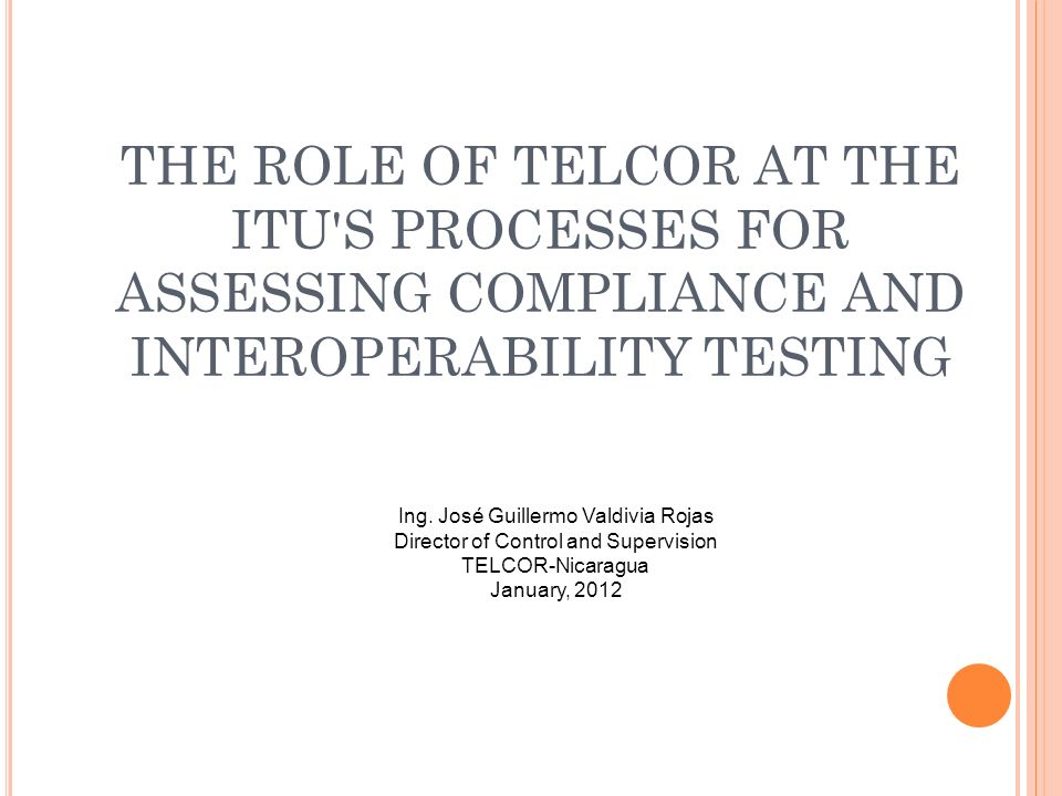 THE ROLE OF TELCOR AT THE ITU S PROCESSES FOR ASSESSING COMPLIANCE AND INTEROPERABILITY TESTING