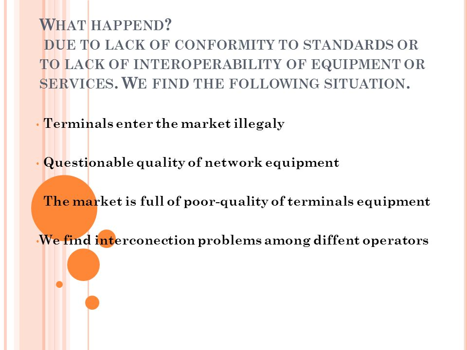 What happend due to lack of conformity to standards or to lack of interoperability of equipment or services. We find the following situation.
