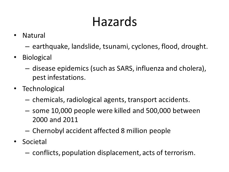 Hazards Natural. earthquake, landslide, tsunami, cyclones, flood, drought. Biological.