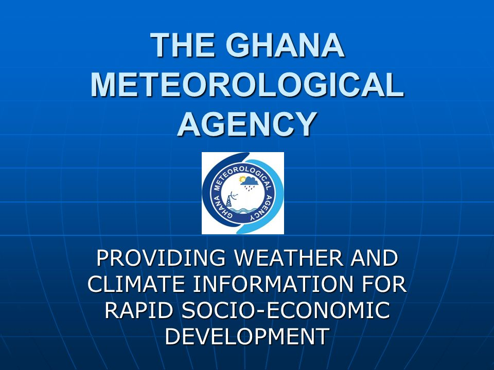 THE GHANA METEOROLOGICAL AGENCY