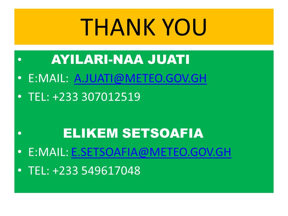 THANK YOU AYILARI-NAA JUATI E:MAIL: A.JUATI@METEO.GOV.GH