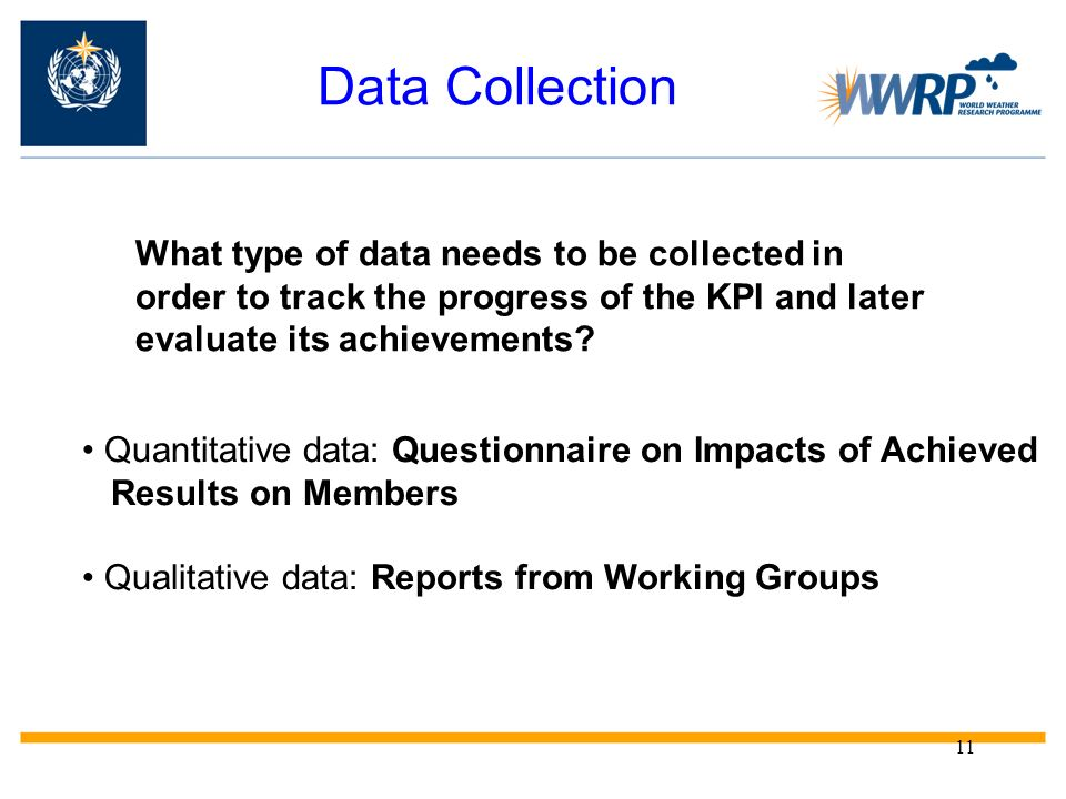 Data Collection What type of data needs to be collected in order to track the progress of the KPI and later evaluate its achievements