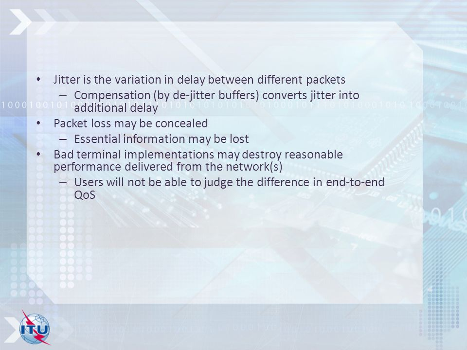 Jitter is the variation in delay between different packets